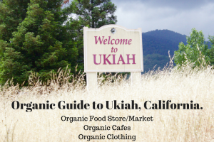 Organic Guide to Ukiah, California